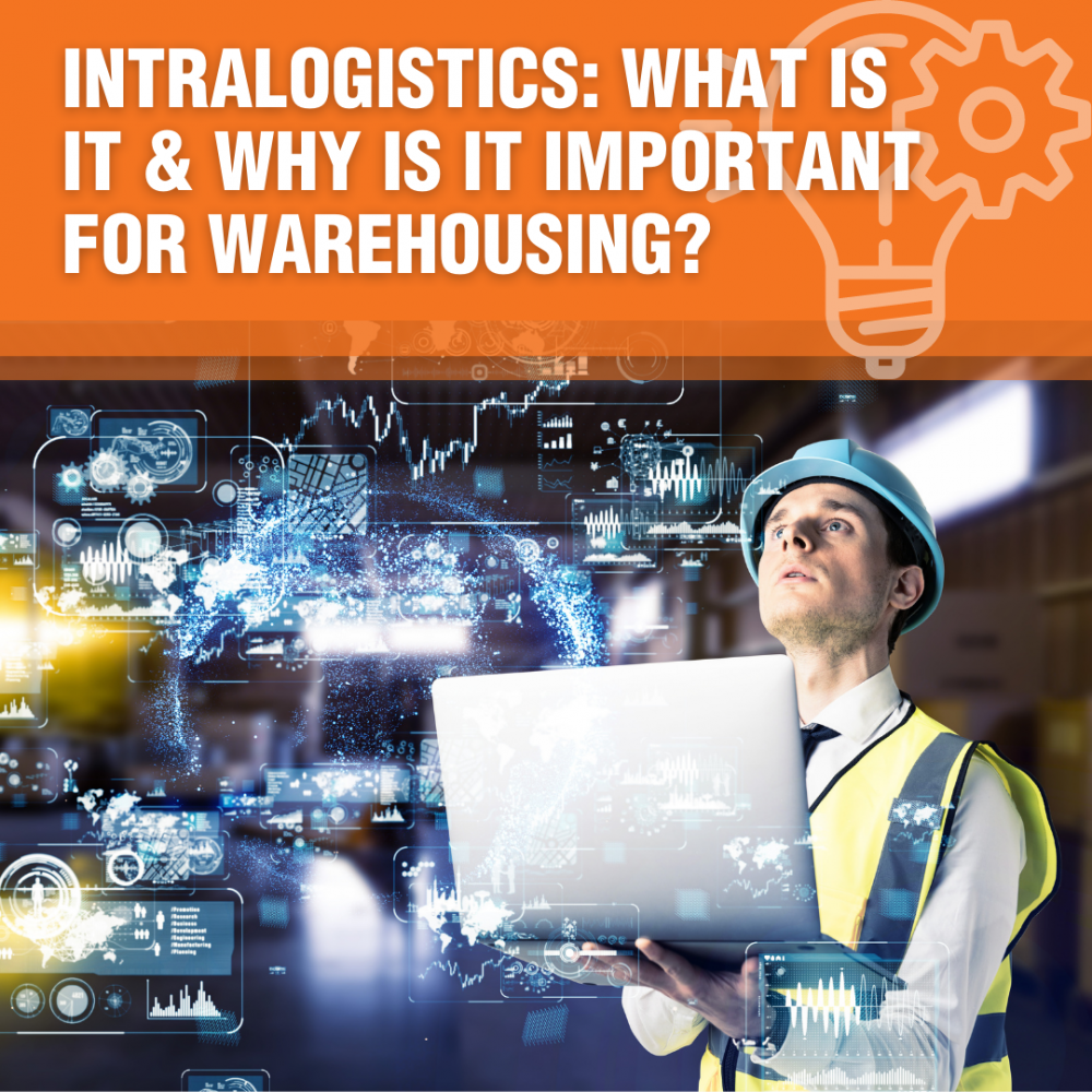 Intralogistics: What Is It And Why Is It Important For Warehousing?